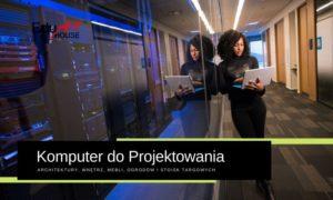 komputer dla architekta komputer stacjonarny dla architekta komputer do projektowania